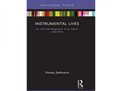 Instrumental Lives- An Intimate Biography of an Indian Laboratory